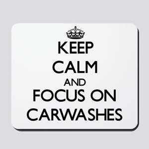 Keep Calm by focusing on Carwashes Mousepad
