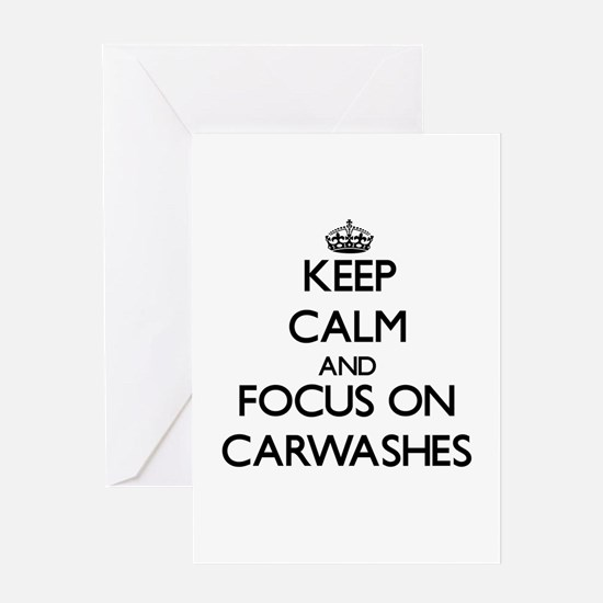 Keep Calm by focusing on Carwashes Greeting Cards