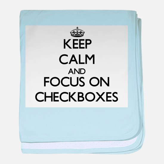 Keep Calm by focusing on Checkboxes baby blanket