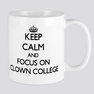 Keep Calm by focusing on Clown College Mugs