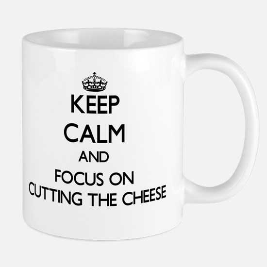 Keep Calm by focusing on Cutting The Cheese Mugs