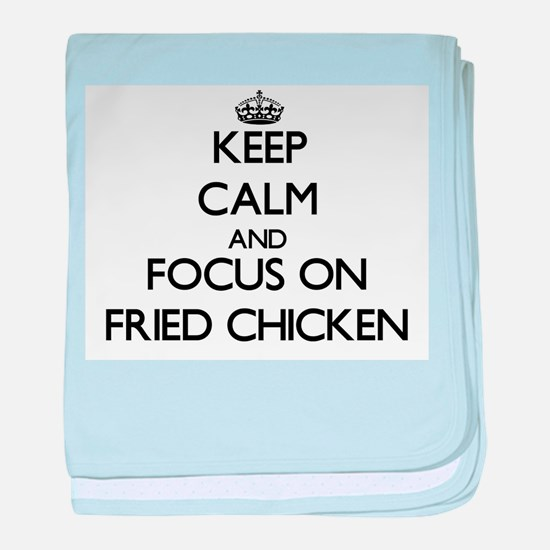 Keep Calm by focusing on Fried Chicke baby blanket