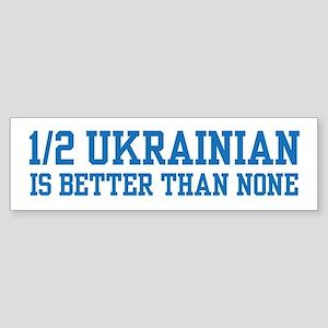 Half Ukrainian Bumper Sticker