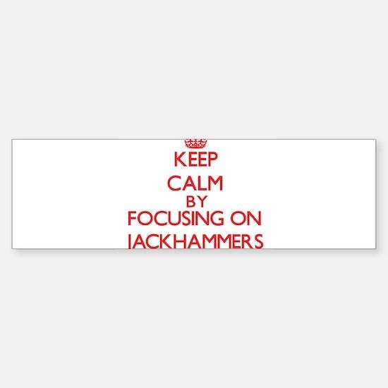 Keep Calm by focusing on Jackhammer Bumper Bumper Bumper Sticker
