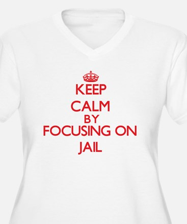 Keep Calm by focusing on Jail Plus Size T-Shirt