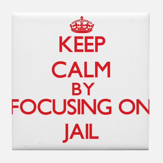 Keep Calm by focusing on Jail Tile Coaster