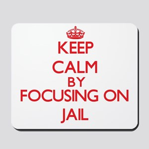 Keep Calm by focusing on Jail Mousepad