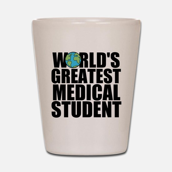 World's Greatest Medical Student Shot Glass