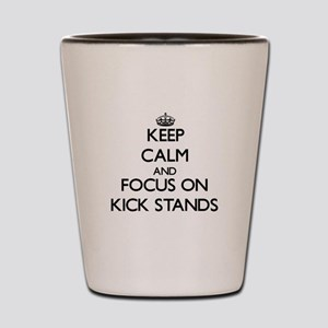 Keep Calm by focusing on Kick Stands Shot Glass
