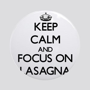 Keep Calm by focusing on Lasagna Ornament (Round)