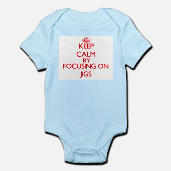 Keep Calm by focusing on Jigs Body Suit