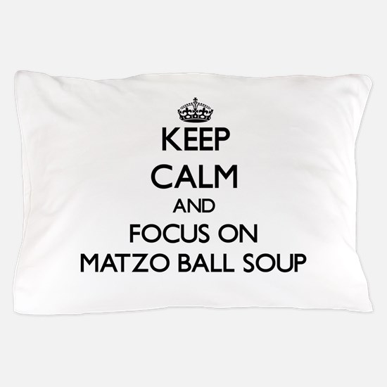 Keep Calm by focusing on Matzo Ball So Pillow Case