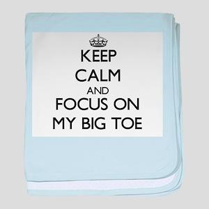 Keep Calm by focusing on My Big Toe baby blanket