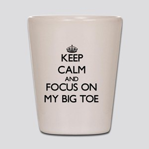 Keep Calm by focusing on My Big Toe Shot Glass