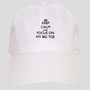 Keep Calm by focusing on My Big Toe Cap