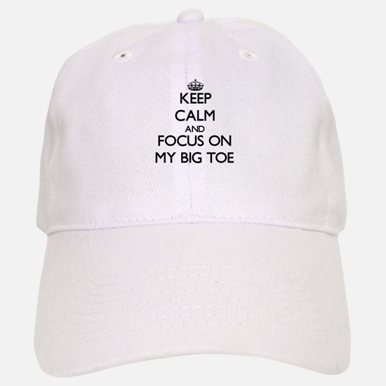 Keep Calm by focusing on My Big Toe Baseball Baseball Cap