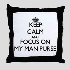 Keep Calm by focusing on My Man Purse Throw Pillow