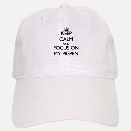 Keep Calm by focusing on My Pigpen Baseball Baseball Cap