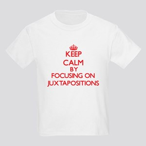 Keep Calm by focusing on Juxtapositions T-Shirt