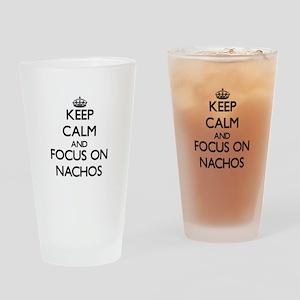 Keep Calm by focusing on Nachos Drinking Glass