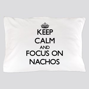 Keep Calm by focusing on Nachos Pillow Case