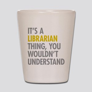 Its A Librarian Thing Shot Glass