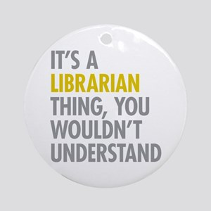 Its A Librarian Thing Ornament (Round)
