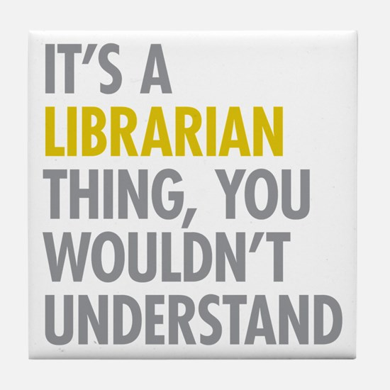 Its A Librarian Thing Tile Coaster
