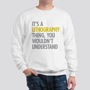Its A Lithography Thing Sweatshirt