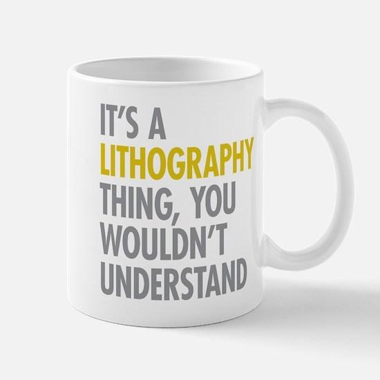 Its A Lithography Thing Mug