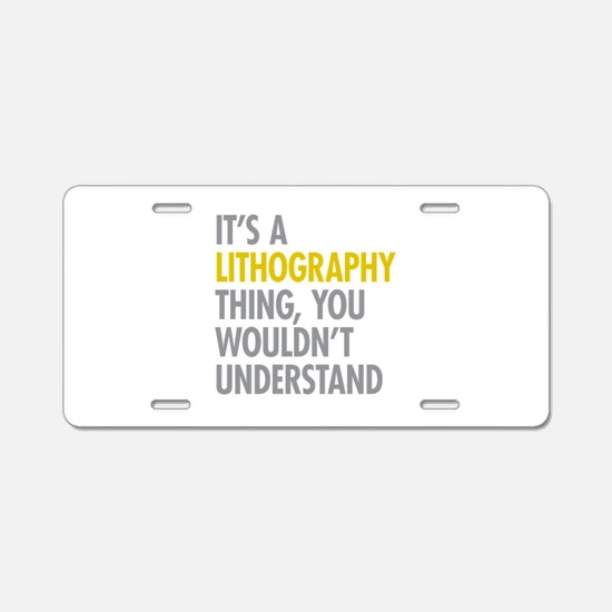 Its A Lithography Thing Aluminum License Plate