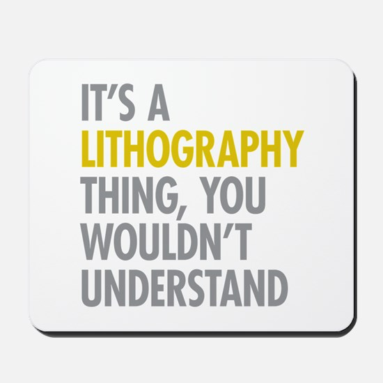 Its A Lithography Thing Mousepad