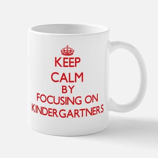 Keep Calm by focusing on Kindergartners Mugs