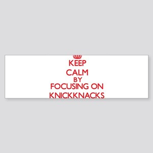 Keep Calm by focusing on Knickknack Bumper Sticker
