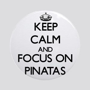 Keep Calm by focusing on Pinatas Ornament (Round)