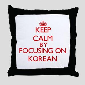 Keep Calm by focusing on Korean Throw Pillow