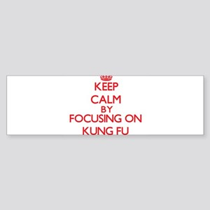 Keep Calm by focusing on Kung Fu Bumper Sticker