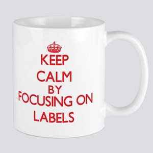 Keep Calm by focusing on Labels Mugs