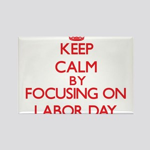 Keep Calm by focusing on Labor Day Magnets