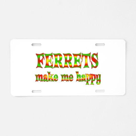 Ferrets Make Me Happy Aluminum License Plate