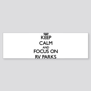 Keep Calm by focusing on Rv Parks Bumper Sticker