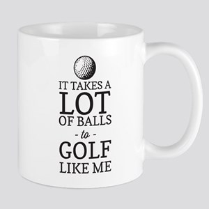 It takes a lot of balls to golf like me Mugs