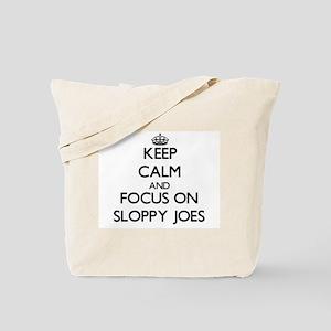 Keep Calm by focusing on Sloppy Joes Tote Bag