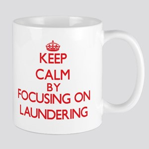 Keep Calm by focusing on Laundering Mugs