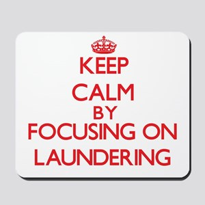 Keep Calm by focusing on Laundering Mousepad
