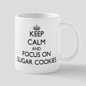Keep Calm by focusing on Sugar Cookies Mugs