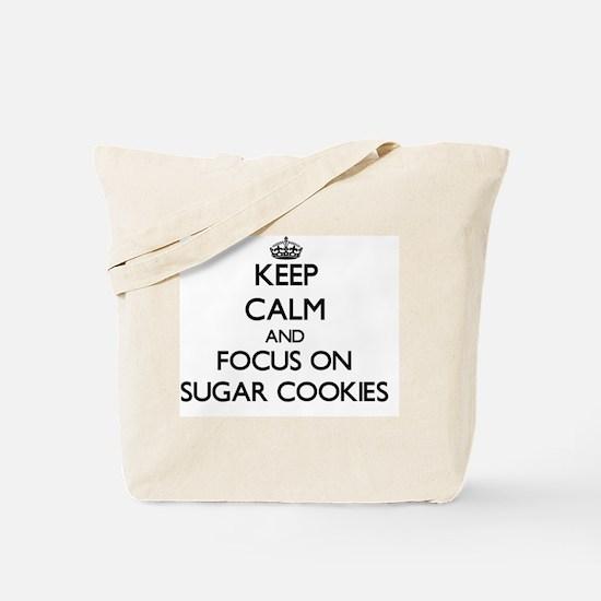 Keep Calm by focusing on Sugar Cookies Tote Bag