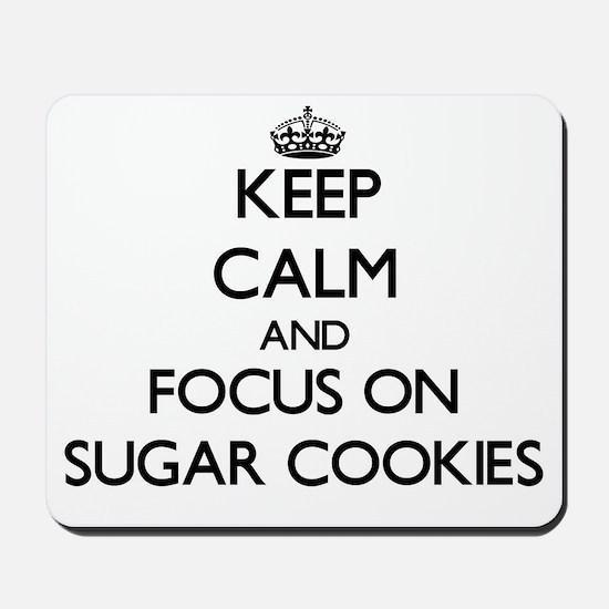 Keep Calm by focusing on Sugar Cookies Mousepad