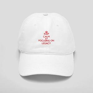 Keep Calm by focusing on Legacy Cap