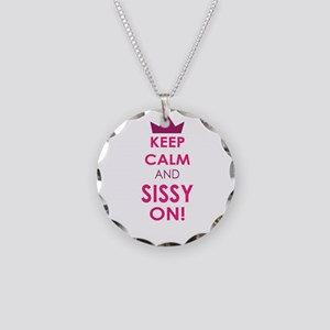 Keep Calm and Sissy On Necklace